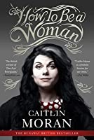TO WOMAN CAITLIN A MORAN HOW BE