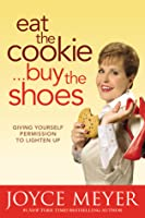Eat the Cookie...Buy the Shoes: Giving Yourself Permission to Lighten Up