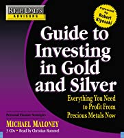 Rich Dad's Advisors: Guide to Investing In Gold and Silver: Everything You Need to Know to Profit from Precious Metals Now