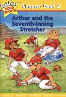 Arthur and the Seventh-Inning Stretcher: Arthur Good Sports Chapter Book 2