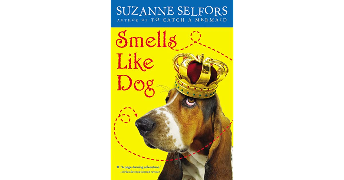 Smells Like Dog By Suzanne Selfors Reviews Discussion