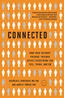 Connected: How Your Friends' Friends' Friends Affect Everything You Feel, Think, and Do