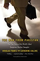 The Man from Pakistan: The True Story of the World's Most Dangerous Nuclear Smuggler