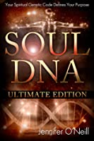 Soul DNA the Ultimate Collection: Your Spiritual Genetic Code Defines Your Purpose