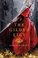 The Gilded Lily: A Novel