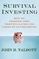 Survival Investing: How to Prosper Amid Thieving Banks and Corrupt Governments