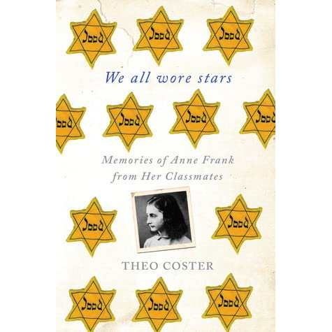 We All Wore Stars Memories Of Anne Frank From Her Classmates By Theo Coster Reviews