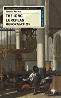 The Long European Reformation: Religion, Political Conflict, and the Search for Conformity, 1350-1750