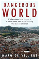 Dangerous World: Natural Disasters Manmade Catastrophes And Futr Of Humn Survival
