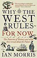 Why The West Rules   For Now: The Patterns Of History And What They Reveal About The Future