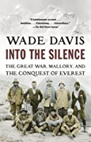 Into the Silence: The Great War, Mallory, and the Conquest of Everest