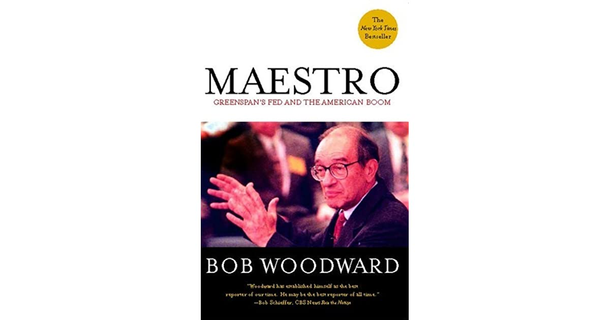 Maestro: Greenspan's Fed and the American Boom by Bob
