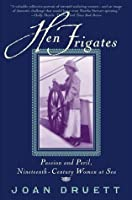 Hen Frigates: Passion and Peril, Nineteenth-Century Women at Sea