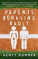 Parents Behaving Badly: A Novel