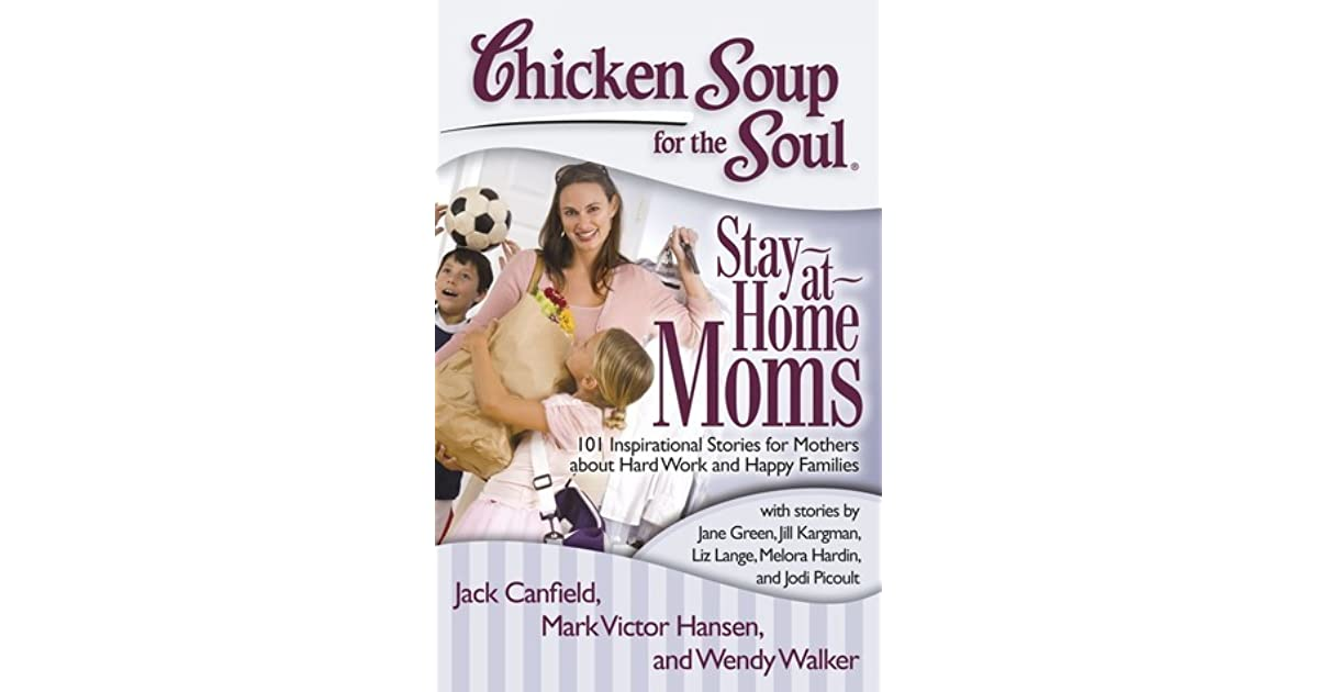Chicken Soup Quotes: Chicken Soup For The Soul: Stay-at-Home Moms: 101