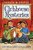 The Backyard Animal Show (Clubhouse Mysteries, #5)