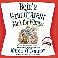 Bein' a Grandparent Ain't for Wimps: Loving, Spoiling, and Sending Your Grandkids Home