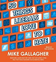 50 Things Liberals Love to Hate