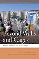 Beyond Walls and Cages: Prisons, Borders, and Global Crisis