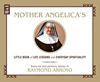Mother Angelica's Little Book of Life Lessons and Everyday Spirituality