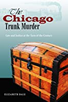 The Chicago Trunk Murder: Law and Justice at the Turn of the Century