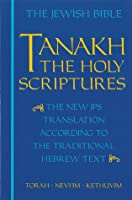 JPS TANAKH: The Holy Scriptures: The New JPS Translation According to the Traditional Hebrew Text