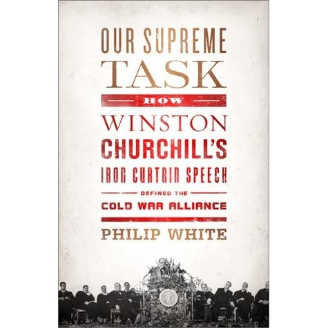 Our Supreme Task: How Winston Churchill's Iron Curtain Speech ...