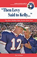 Then Levy Said to Kelly: The Best Buffalo Bills Stories Ever Told (Best Sports Stories Ever Told the Best Sports Stories Ever T) with CD (Best Sports Stories Ever Told the Best Sports Stories Ever T)