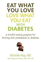 Eat What You Love, Love What You Eat, with Diabetes: A Mindful Eating Program for Thriving with Prediabetes or Diabetes
