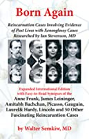 Born Again: Reincarnation Cases Involving Evidence of Past Lives, with Xenoglossy Cases Researched by Ian Stevenson, MD: Expanded International Edition with Easy to Read Synopses of the Anne Frank, James Leininger , Amitabh Bachchan, Picasso, Gauguin, ...
