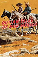 Outlaw Tales of New Mexico, 2nd: True Stories of the Land of Enchantment's Most Infamous Crooks, Culprits , and Cutthroats