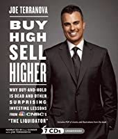 "Buy High Sell Higher: Why Buy-And-Hold is Dead and Other Investing Lessons from CNBC's ""The Liquidator"""