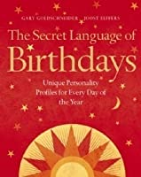 The Secret Language of Birthdays: Unique Personality Guides for Every Day of the Year