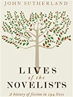The Lives of the Novelists: A History of Fiction in 294 Lives