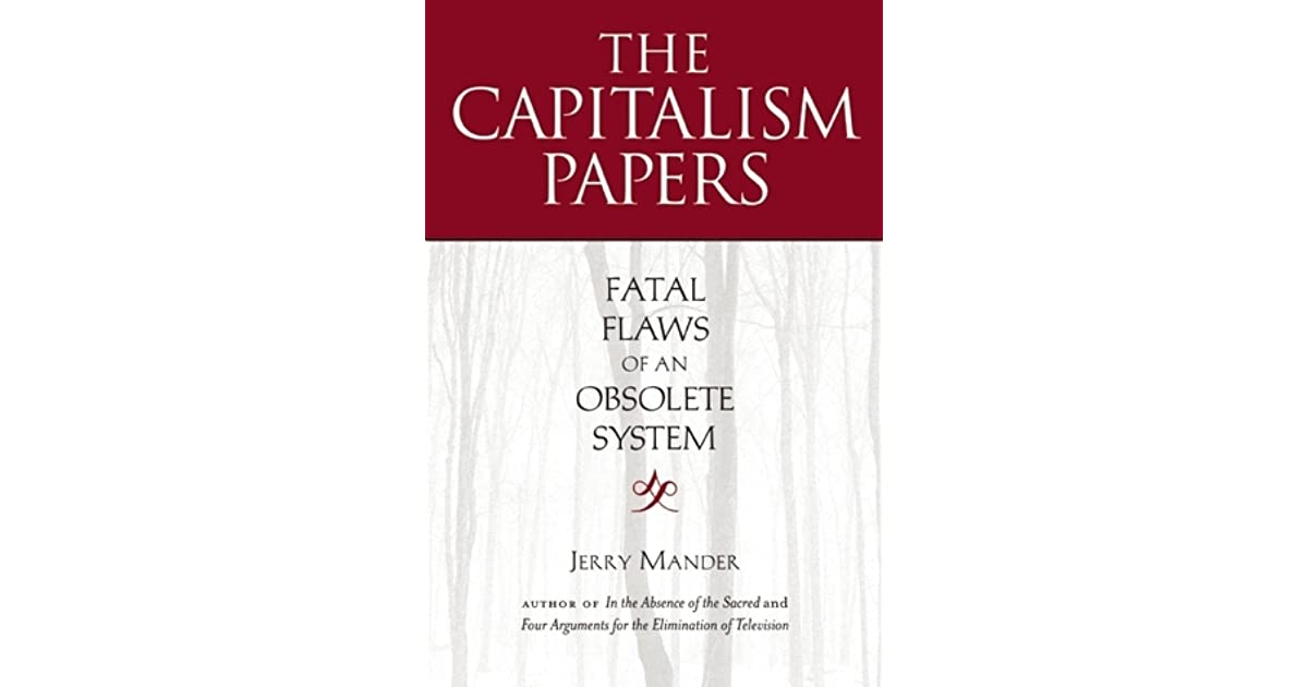 a look at the flaws in the capitalist system 1 well that's happened i mean you only have to look it does very very well to point out the severe flaws of pure capitalism how can a system.