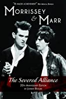 Morrissey & Marr: The Severed Alliance: Updated & Revised 20th Anniversary Edition