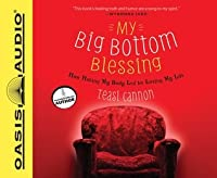 My Big Bottom Blessing (Library Edition): How Hating My Body Led to Loving My Life