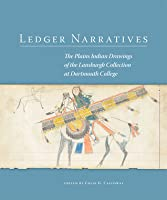 Ledger Narratives: The Plains Indian Drawings in the Mark Lansburgh Collection at Dartmouth College
