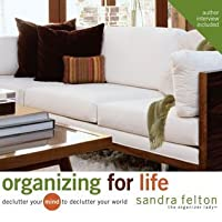 Organizing For Life: Declutter Your Mind to Declutter Your World