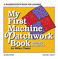 My First Patchwork Book: Hand and Machine Sewing
