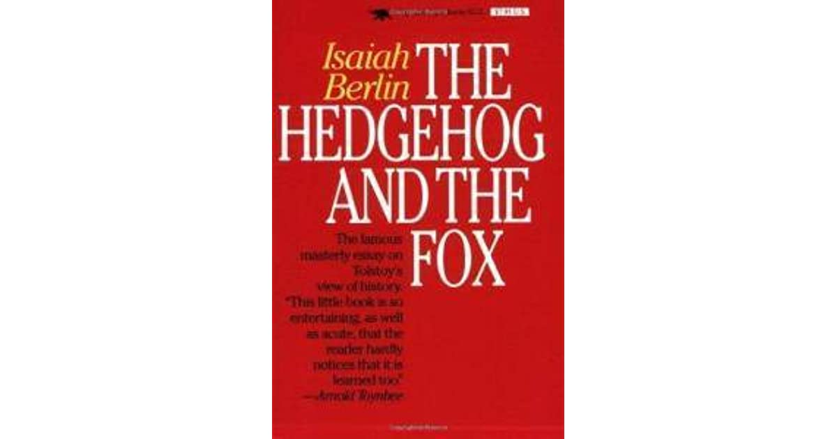 isaiah berlin hedgehog and the fox essay The hedgehog and the fox: lessons for the trump era  essay, the hedgehog and the fox  fox: if the late philosopher isaiah berlin were alive to watch .