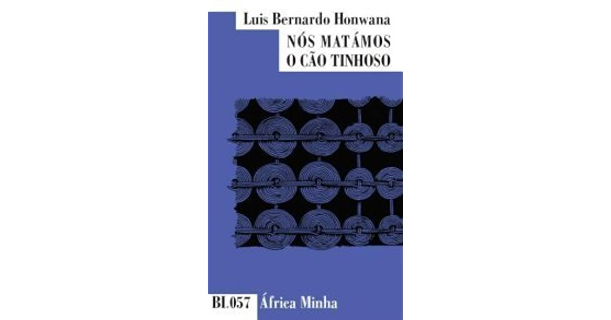 luis bernardo honwana s the hands of We killed the mangy-dog and other stories, the first and only book of the mozambican writer luís bernardo honwana was originally published in portuguese in 1964 and later translated into english and several other languages.