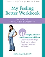 My Feeling Better Workbook: Help for Kids Who Are Sad and Depressed