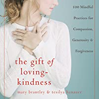 The Gift of Loving-Kindness: 100 Meditations on Compassion, Generosity, and Forgiveness
