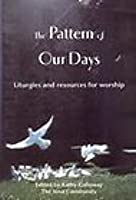 The Pattern Of Our Days: Liturgies And Resources For Worship