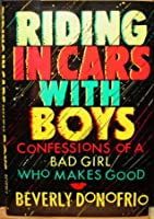 Riding in Cars with Boys: Confessions of a Bad Girl Who Makes Good