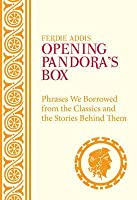 Opening Pandora's Box. Phrases We Borrowed from the Classics and the Stories Behind Them