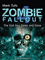 The End Has Come and Gone (Zombie Fallout, #4)