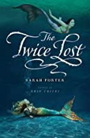 The Twice Lost (Lost Voices, #3)