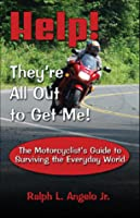Help! They're All Out to Get Me!: The Motorcyclist's Guide to Surviving the Everyday World
